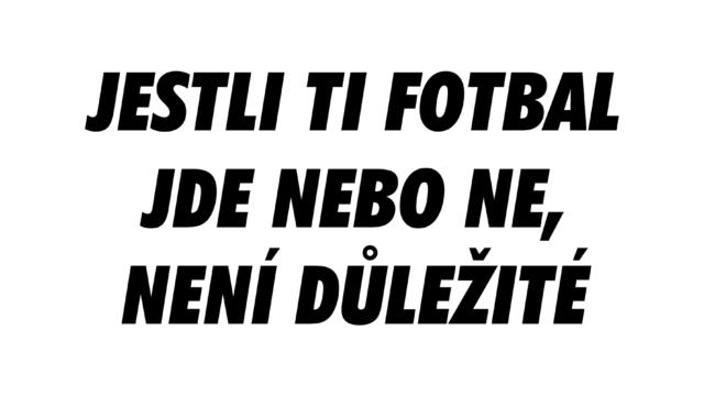 Jestli ti fotbal jde nebo ne, není důležité